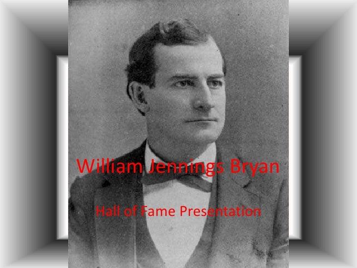 William Jennings Bryan <br />Hall of Fame Presentation<br />