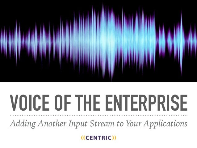 VOICE OF THE ENTERPRISE Adding Another Input Stream to Your Applications