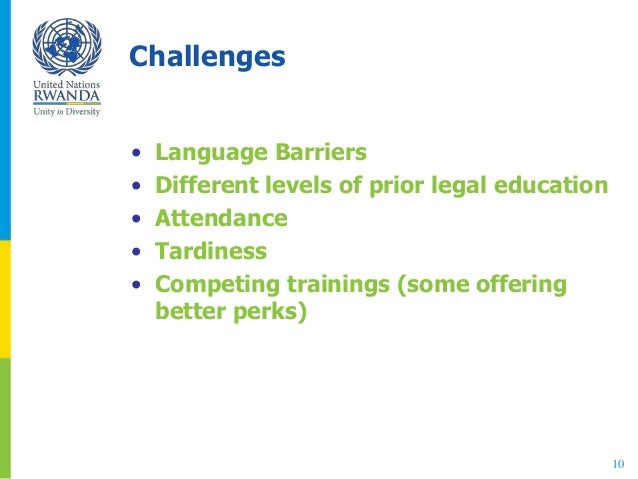 10 • Language Barriers • Different levels of prior legal education • Attendance • Tardiness • Competing trainings (some of...