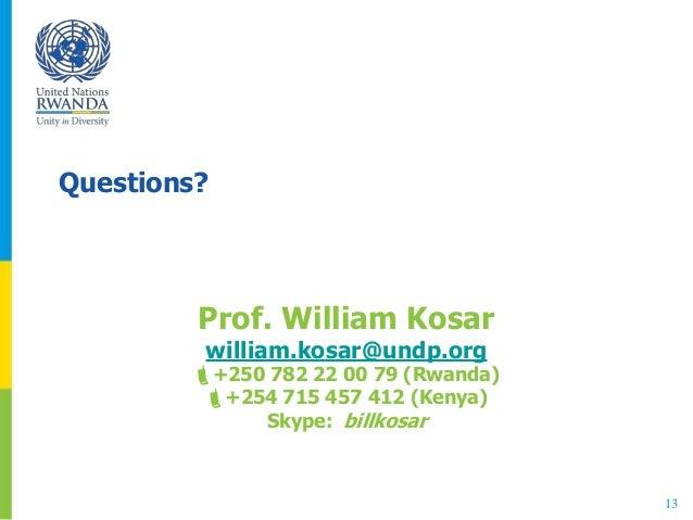 Questions? Prof. William Kosar william.kosar@undp.org +250 782 22 00 79 (Rwanda) +254 715 457 412 (Kenya) Skype: billkos...