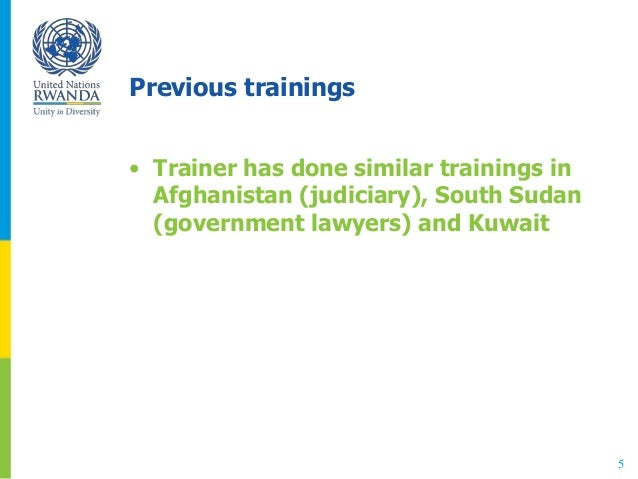 Previous trainings • Trainer has done similar trainings in Afghanistan (judiciary), South Sudan (government lawyers) and K...