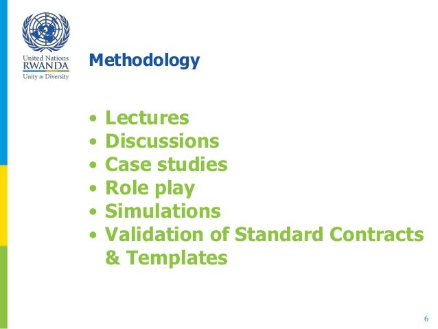 Methodology • Lectures • Discussions • Case studies • Role play • Simulations • Validation of Standard Contracts & Templat...