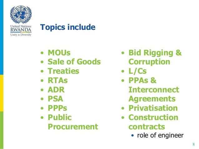 Topics include • MOUs • Sale of Goods • Treaties • RTAs • ADR • PSA • PPPs • Public Procurement • Bid Rigging & Corruption...