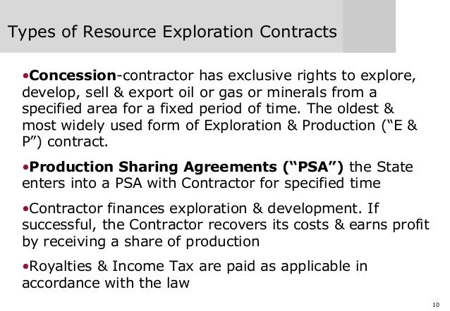 10 Types of Resource Exploration Contracts •Concession-contractor has exclusive rights to explore, develop, sell & export ...