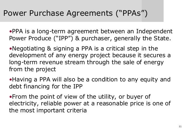 """11 Power Purchase Agreements (""""PPAs"""") •PPA is a long-term agreement between an Independent Power Produce (""""IPP"""") & purchas..."""