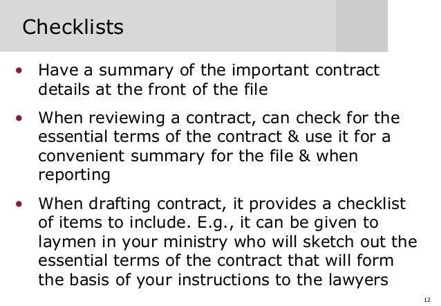 12 Checklists • Have a summary of the important contract details at the front of the file • When reviewing a contract, can...