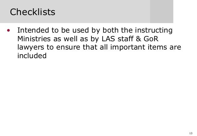 13 Checklists • Intended to be used by both the instructing Ministries as well as by LAS staff & GoR lawyers to ensure tha...