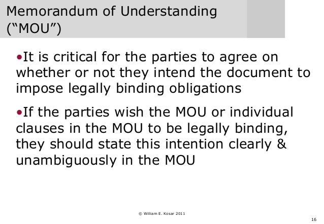 """16 Memorandum of Understanding (""""MOU"""") •It is critical for the parties to agree on whether or not they intend the document..."""