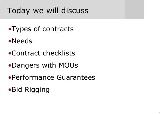 2 Today we will discuss •Types of contracts •Needs •Contract checklists •Dangers with MOUs •Performance Guarantees •Bid Ri...