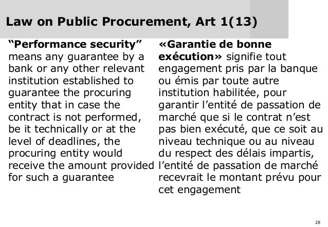 """28 Law on Public Procurement, Art 1(13) """"Performance security"""" means any guarantee by a bank or any other relevant institu..."""
