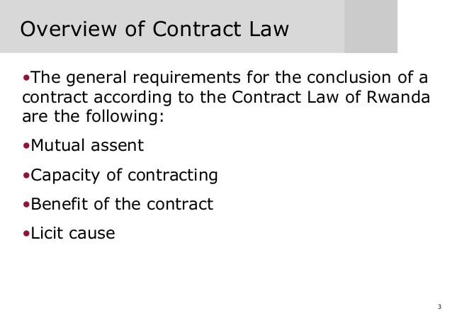 3 Overview of Contract Law •The general requirements for the conclusion of a contract according to the Contract Law of Rwa...