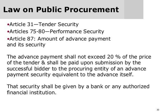 30 Law on Public Procurement •Article 31—Tender Security •Articles 75-80—Performance Security •Article 87: Amount of advan...