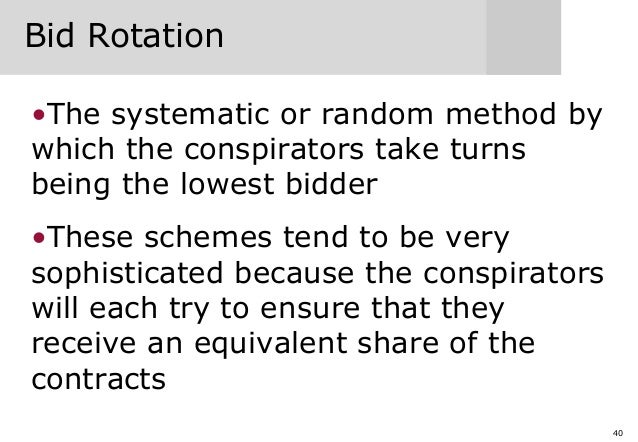 40 Bid Rotation •The systematic or random method by which the conspirators take turns being the lowest bidder •These schem...