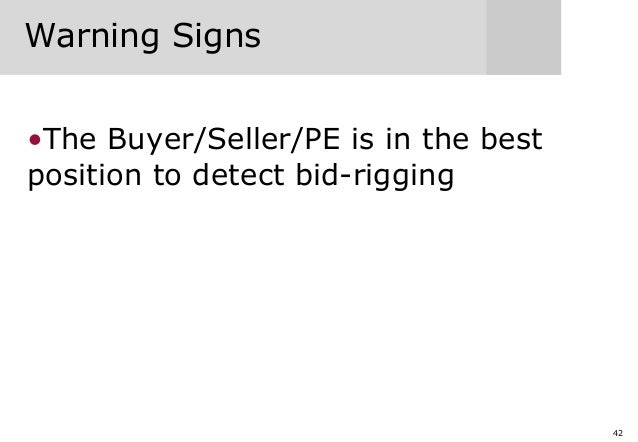 42 Warning Signs •The Buyer/Seller/PE is in the best position to detect bid-rigging