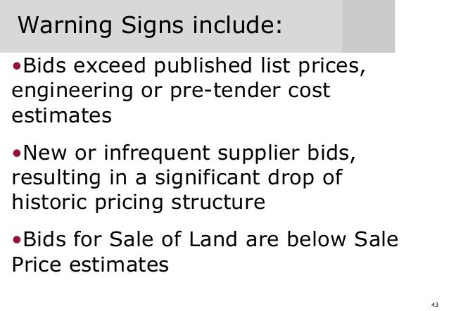 43 Warning Signs include: •Bids exceed published list prices, engineering or pre-tender cost estimates •New or infrequent ...