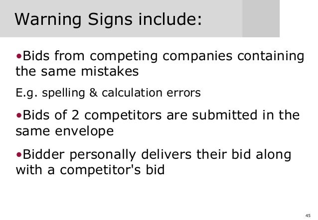 45 Warning Signs include: •Bids from competing companies containing the same mistakes E.g. spelling & calculation errors •...