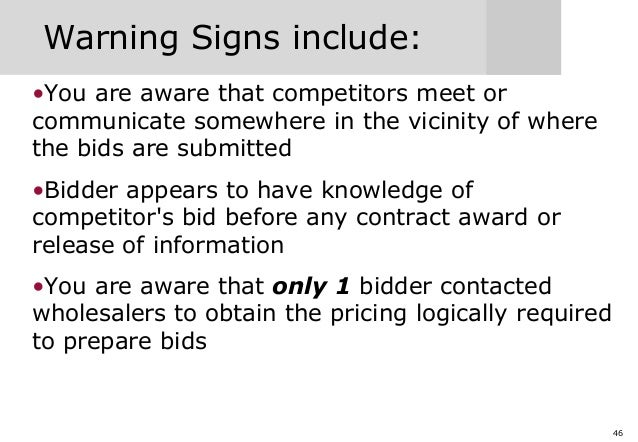 46 Warning Signs include: •You are aware that competitors meet or communicate somewhere in the vicinity of where the bids ...