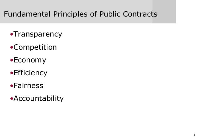 7 Fundamental Principles of Public Contracts •Transparency •Competition •Economy •Efficiency •Fairness •Accountability