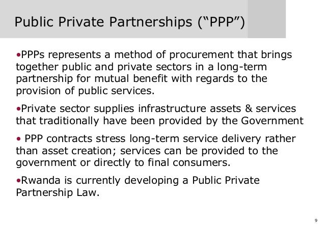 """9 Public Private Partnerships (""""PPP"""") •PPPs represents a method of procurement that brings together public and private sec..."""