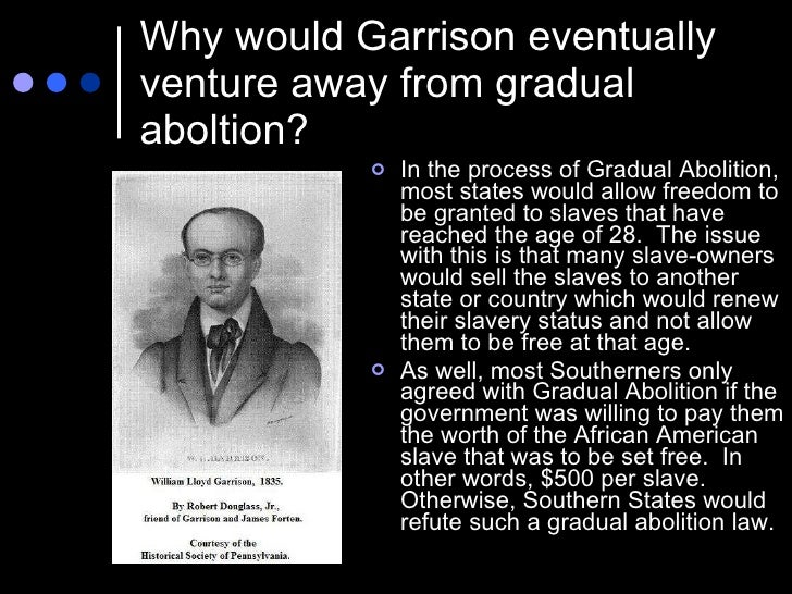 the liberator and garrison William lloyd garrison (1805-1879) was one of the most prominent and uncompromising abolitionists of the nineteenth century he published the liberator, an antislavery newspaper, from 1831 until the day that all american slaves were freed so, he published a lot of issues, because that was a long 34.