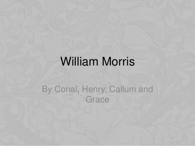 William MorrisBy Conal, Henry, Callum and           Grace
