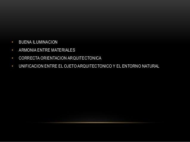 • BUENA ILUMINACION • ARMONIA ENTRE MATERIALES • CORRECTA ORIENTACION ARQUITECTONICA • UNIFICACION ENTRE EL OJETO ARQUITEC...