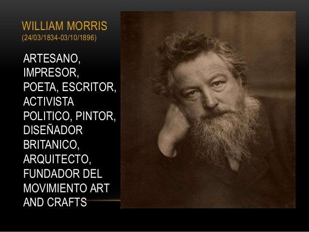 WILLIAM MORRIS (24/03/1834-03/10/1896) ARTESANO, IMPRESOR, POETA, ESCRITOR, ACTIVISTA POLITICO, PINTOR, DISEÑADOR BRITANIC...