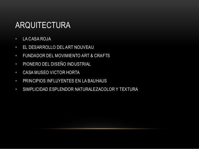 ARQUITECTURA • LA CASA ROJA • EL DESARROLLO DEL ART NOUVEAU • FUNDADOR DEL MOVIMIENTO ART & CRAFTS • PIONERO DEL DISEÑO IN...