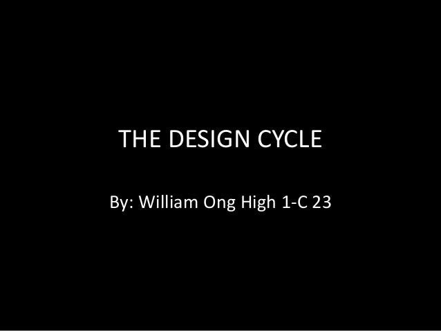 THE DESIGN CYCLEBy: William Ong High 1-C 23