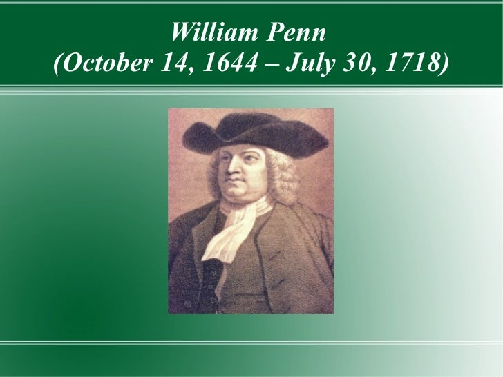 William Penn(October 14, 1644 – July 30, 1718)