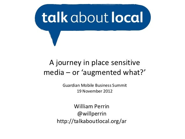 A journey in place sensitivemedia – or 'augmented what?'     Guardian Mobile Business Summit            19 November 2012  ...