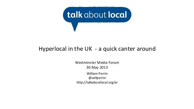 William Perrin@willperrinhttp://talkaboutlocal.org/arHyperlocal in the UK - a quick canter aroundWestminster Media Forum30...