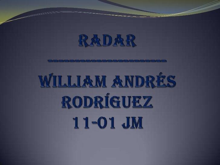 Radar ----------------------William Andrés Rodríguez 11-01 JM<br />
