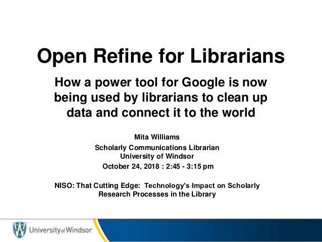 Open Refine for Librarians How a power tool for Google is now being used by librarians to clean up data and connect it to ...