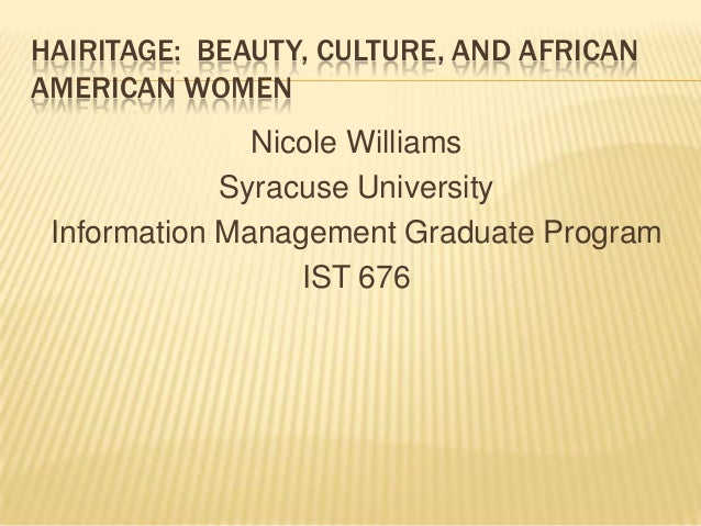 HAIRITAGE: BEAUTY, CULTURE, AND AFRICANAMERICAN WOMEN               Nicole Williams             Syracuse University Inform...
