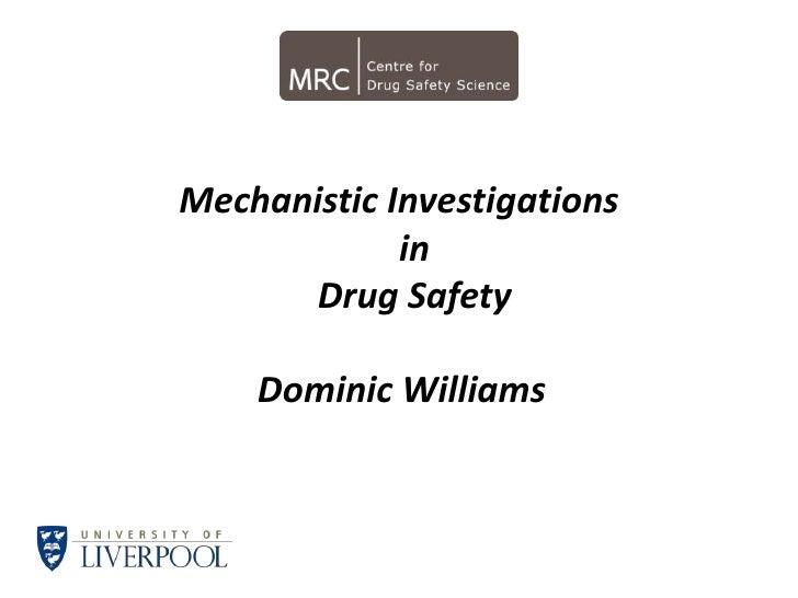 Mechanistic InvestigationsinDrug Safety<br />Dominic Williams<br />