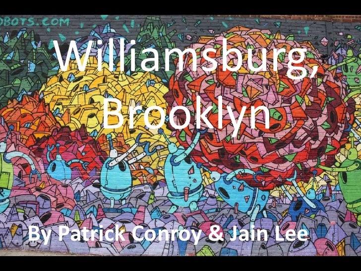 Williamsburg,   BrooklynBy Patrick Conroy & Jain Lee