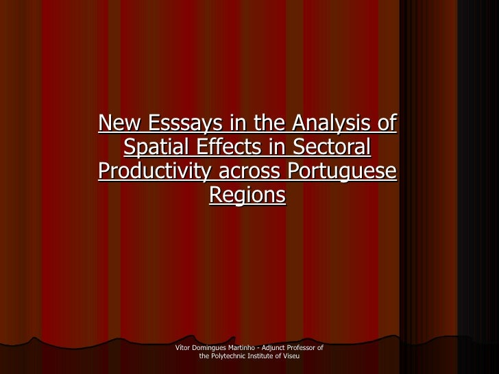 New Esssays in the Analysis of Spatial Effects in Sectoral Productivity across Portuguese Regions Vítor Domingues Martinho...
