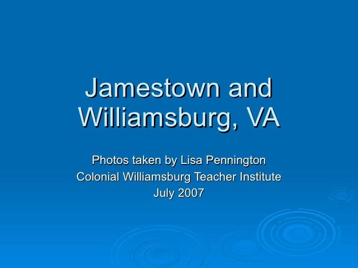 Jamestown and Williamsburg, VA Photos taken by Lisa Pennington Colonial Williamsburg Teacher Institute July 2007