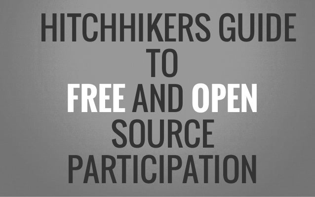 HITCHHIKERS GUIDE TO FREE AND OPEN SOURCE PARTICIPATION