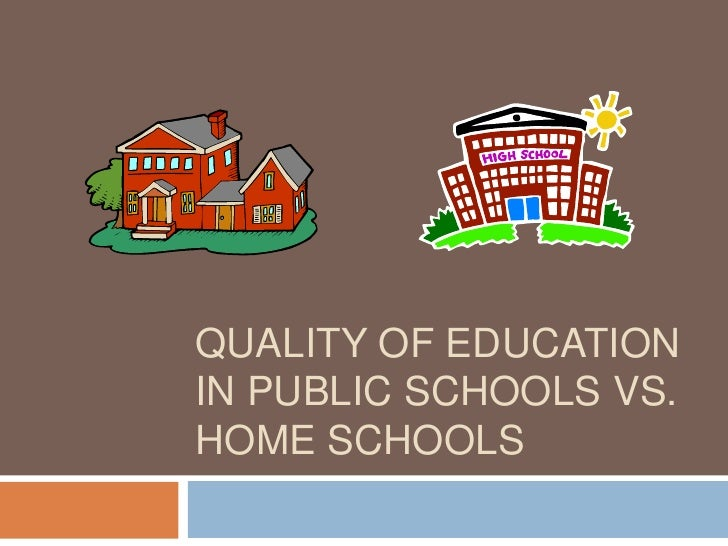 Quality of education in public schools vs. home schools<br />