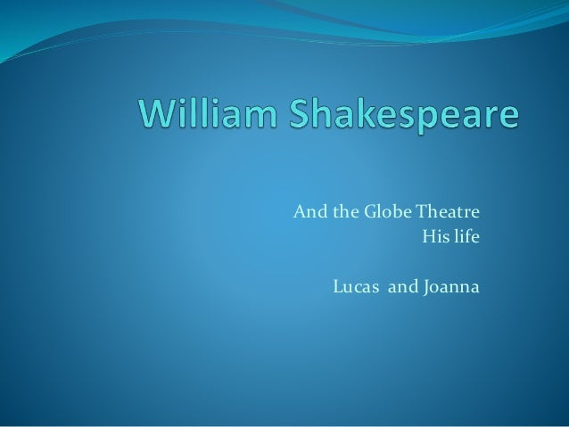And the Globe Theatre His life Lucas and Joanna