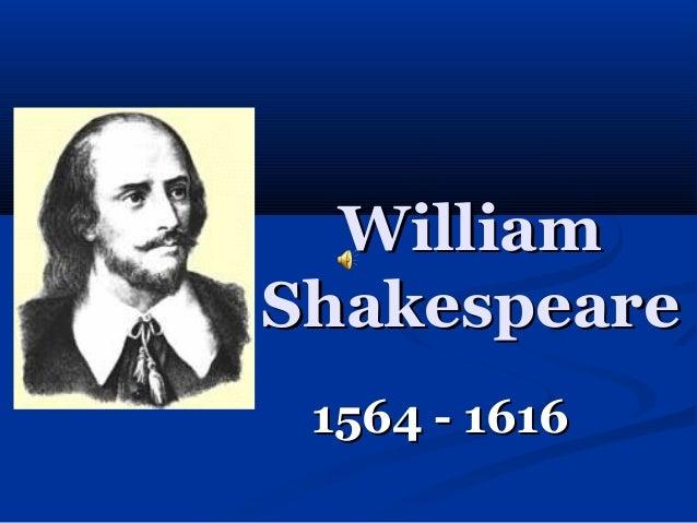 WilliamWilliam ShakespeareShakespeare 1564 - 16161564 - 1616