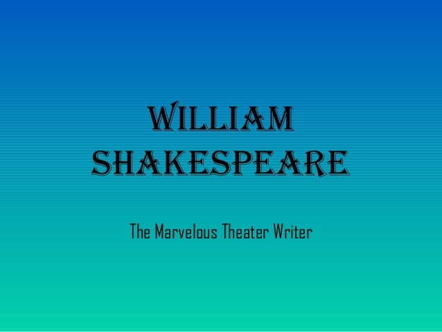 William ShakeSpeare The Marvelous Theater Writer