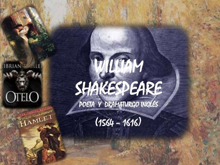 WILLIAMSHAKESPEAREPOETA  Y  DRAMATURGO INGLÉS<br />(1564 – 1616)<br />
