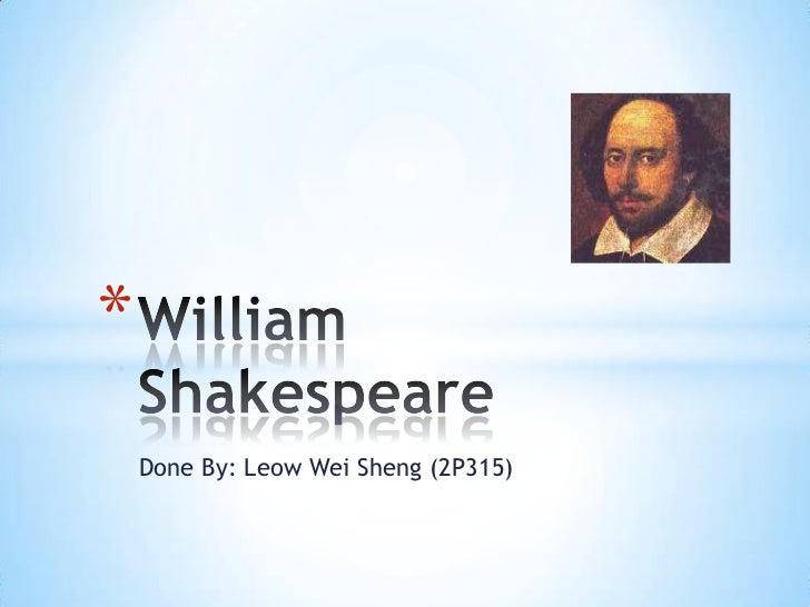 Done By: Leow Wei Sheng (2P315)<br />William Shakespeare<br />