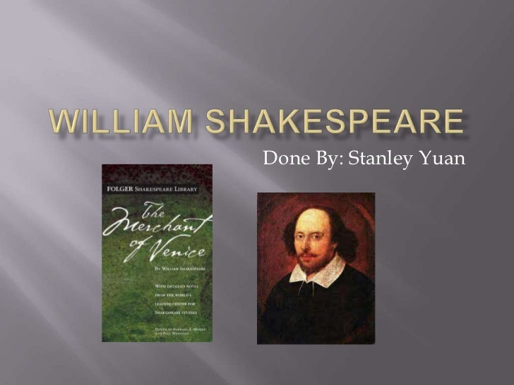 William Shakespeare<br />Done By: Stanley Yuan<br />