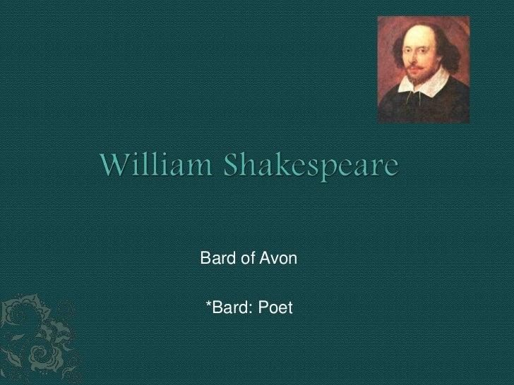 William Shakespeare<br />Bard of Avon<br />*Bard: Poet<br />