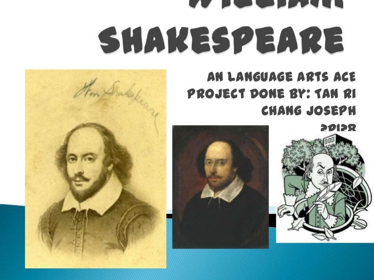 William Shakespeare<br />An Language Arts ACE Project Done by: Tan Ri Chang Joseph<br />2P128<br />