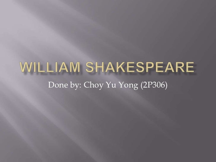 William Shakespeare<br />Done by: Choy Yu Yong (2P306)<br />